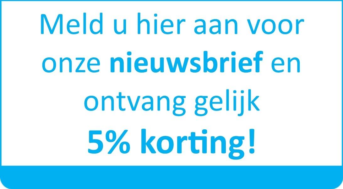 5% korting bij aanmelding voor de nieuwsbrief